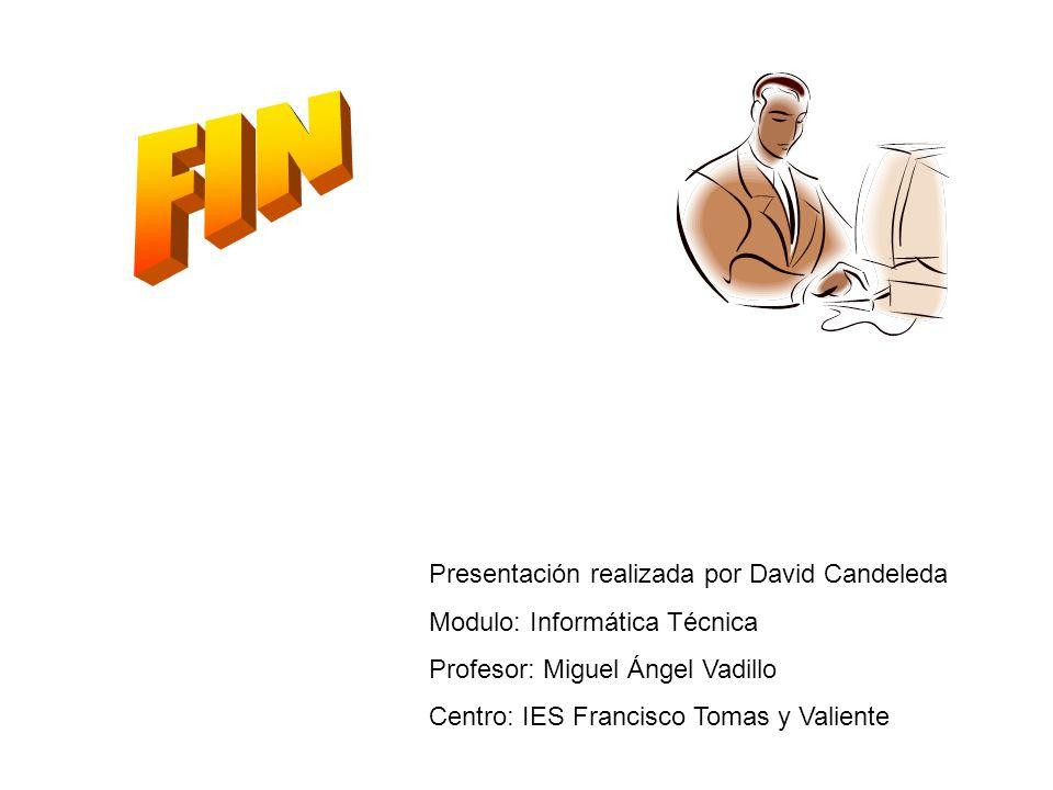 Presentación realizada por David Candeleda Modulo: Informática Técnica Profesor: Miguel Ángel Vadillo Centro: IES Francisco Tomas y Valiente