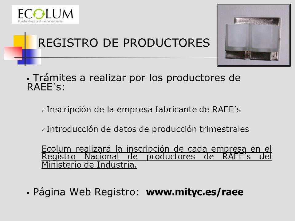 Trámites a realizar por los productores de RAEE´s: Inscripción de la empresa fabricante de RAEE´s Introducción de datos de producción trimestrales Ecolum realizará la inscripción de cada empresa en el Registro Nacional de productores de RAEE´s del Ministerio de Industria.