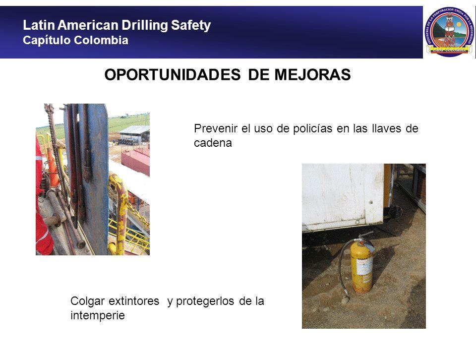 Latin American Drilling Safety Capítulo Colombia OPORTUNIDADES DE MEJORAS Prevenir el uso de policías en las llaves de cadena Colgar extintores y prot