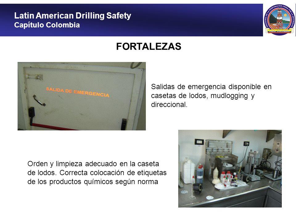 Latin American Drilling Safety Capítulo Colombia FORTALEZAS Salidas de emergencia disponible en casetas de lodos, mudlogging y direccional. Orden y li