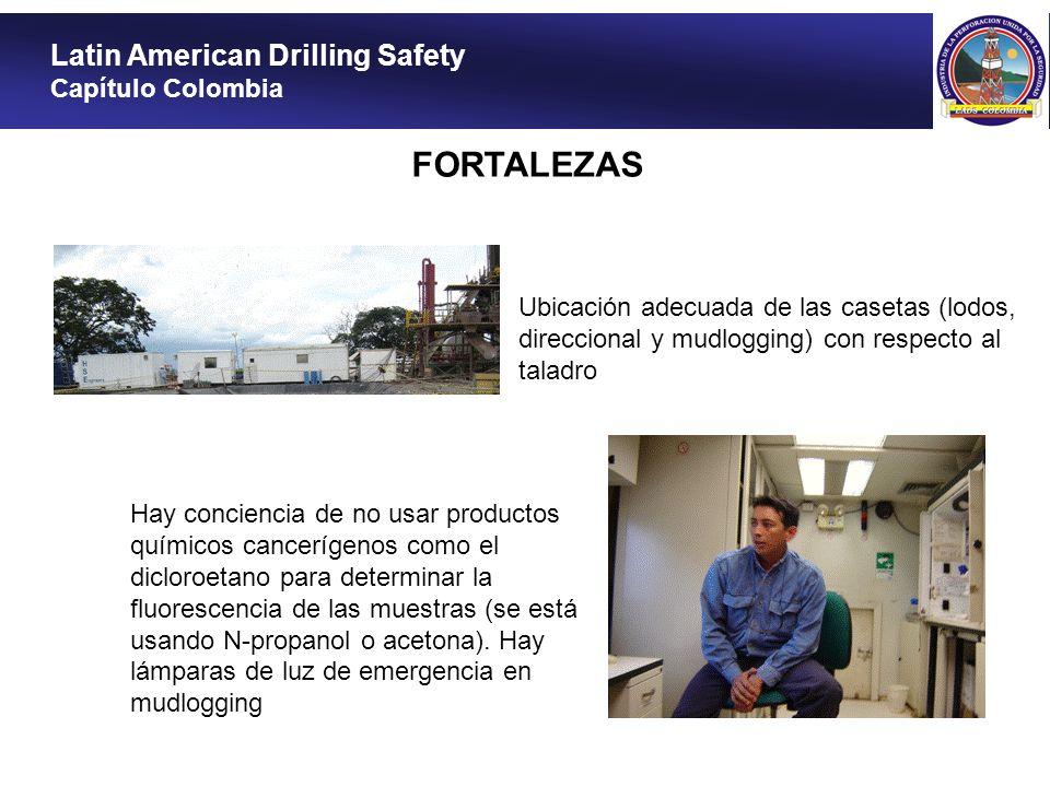 Latin American Drilling Safety Capítulo Colombia FORTALEZAS Ubicación adecuada de las casetas (lodos, direccional y mudlogging) con respecto al taladr