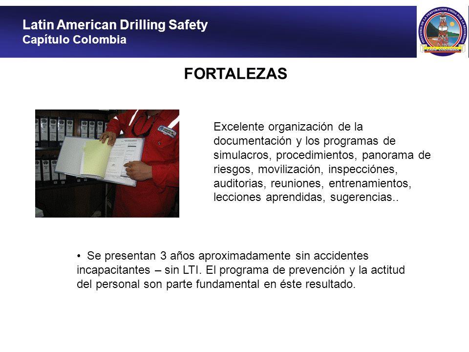 Latin American Drilling Safety Capítulo Colombia FORTALEZAS Excelente organización de la documentación y los programas de simulacros, procedimientos,