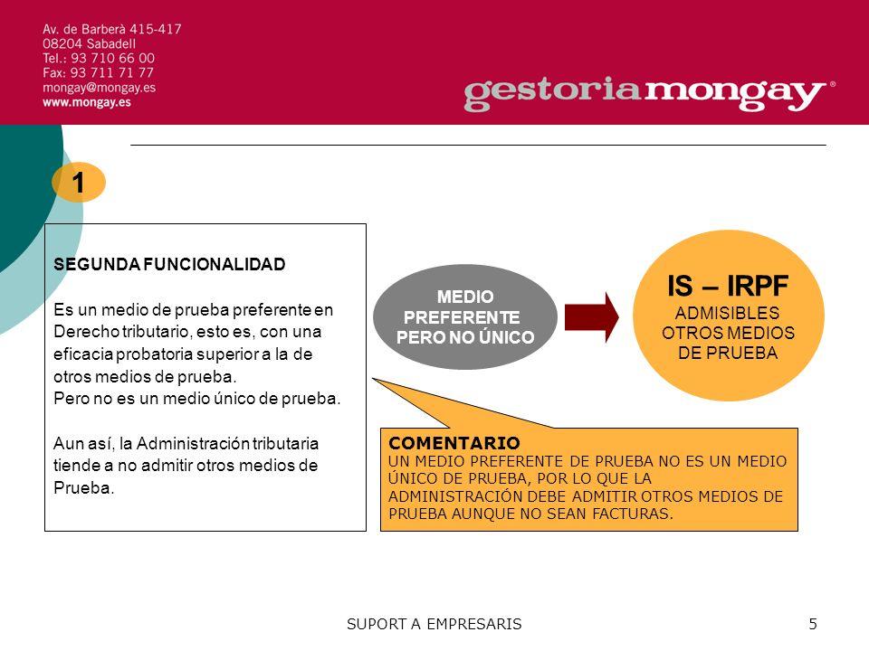 SUPORT A EMPRESARIS5 1 SEGUNDA FUNCIONALIDAD Es un medio de prueba preferente en Derecho tributario, esto es, con una eficacia probatoria superior a la de otros medios de prueba.