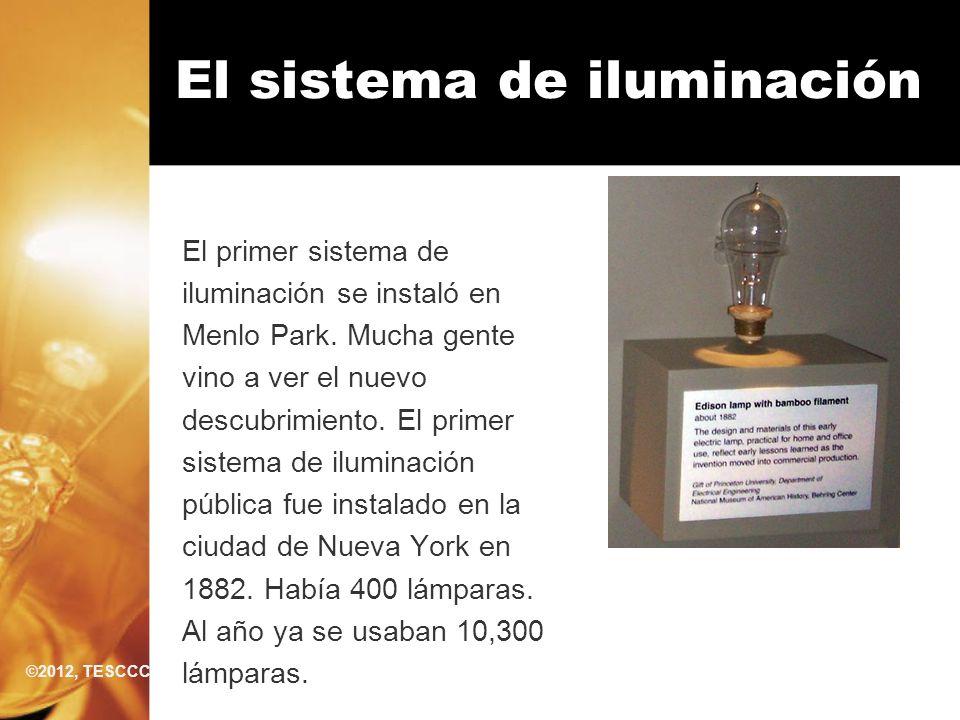 El sistema de iluminación El primer sistema de iluminación se instaló en Menlo Park. Mucha gente vino a ver el nuevo descubrimiento. El primer sistema