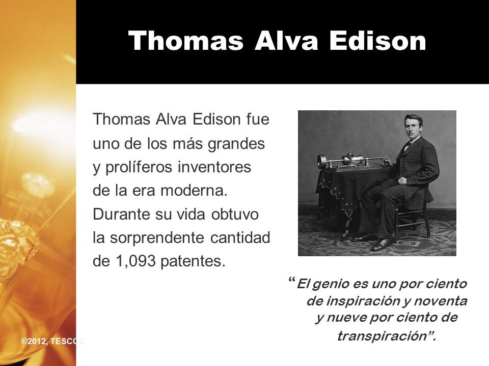 Thomas Alva Edison Thomas Alva Edison fue uno de los más grandes y prolíferos inventores de la era moderna. Durante su vida obtuvo la sorprendente can