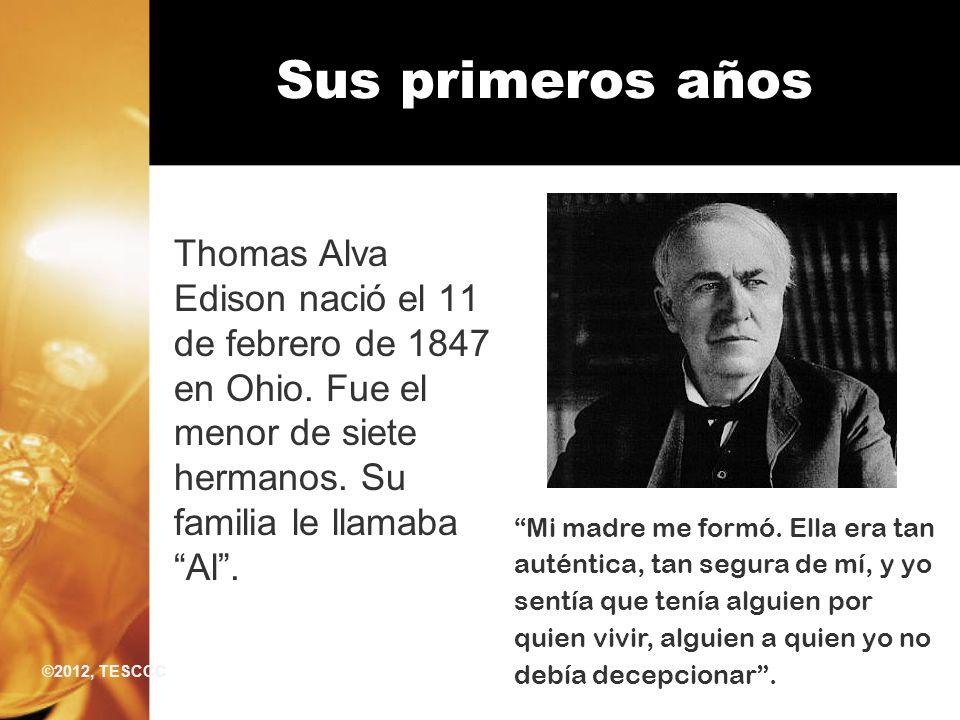 Sus primeros años Thomas Alva Edison nació el 11 de febrero de 1847 en Ohio. Fue el menor de siete hermanos. Su familia le llamaba Al. Mi madre me for
