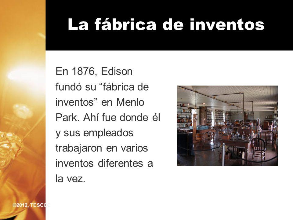 La fábrica de inventos En 1876, Edison fundó su fábrica de inventos en Menlo Park. Ahí fue donde él y sus empleados trabajaron en varios inventos dife
