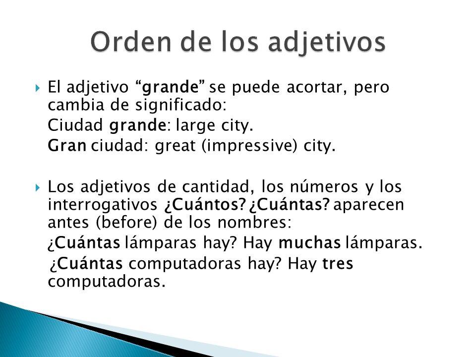 El adjetivo grande se puede acortar, pero cambia de significado: Ciudad grande: large city. Gran ciudad: great (impressive) city. Los adjetivos de can