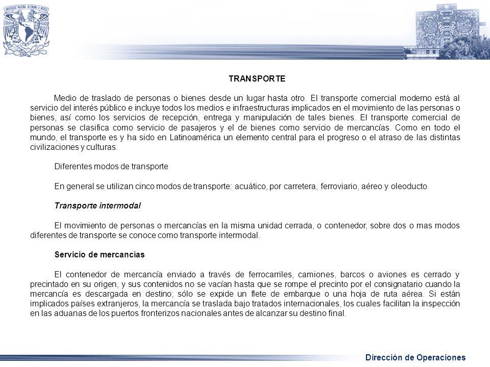 Dirección de Operaciones TRANSPORTE Medio de traslado de personas o bienes desde un lugar hasta otro.