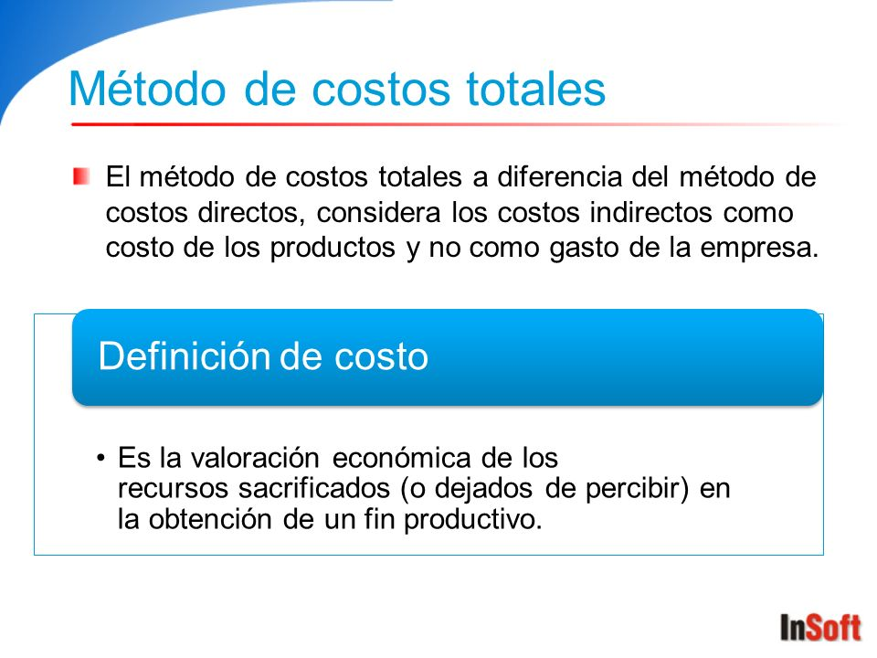 Método de costos totales El método de costos totales a diferencia del método de costos directos, considera los costos indirectos como costo de los productos y no como gasto de la empresa.