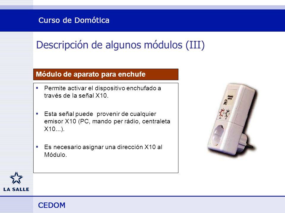 Descripción de algunos módulos (III) Módulo de aparato para enchufe Permite activar el dispositivo enchufado a través de la señal X10.