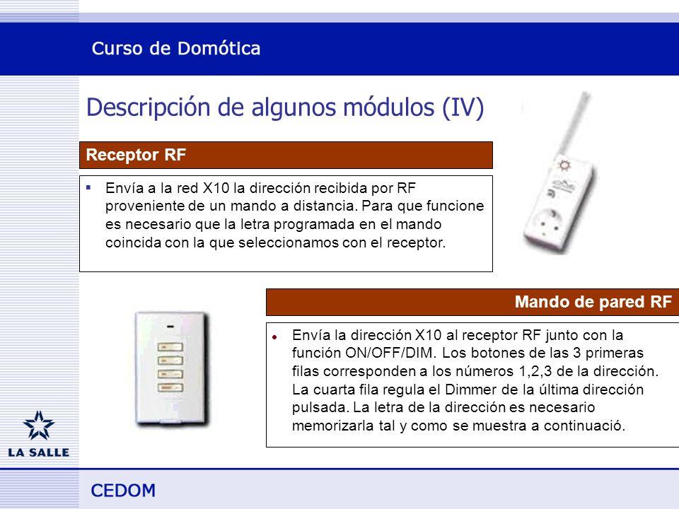 Descripción de algunos módulos (IV) Receptor RF Envía a la red X10 la dirección recibida por RF proveniente de un mando a distancia.