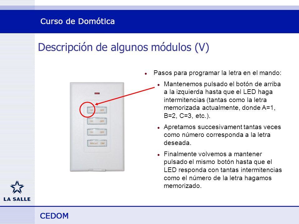 Descripción de algunos módulos (V) l Pasos para programar la letra en el mando: l Mantenemos pulsado el botón de arriba a la izquierda hasta que el LED haga intermitencias (tantas como la letra memorizada actualmente, donde A=1, B=2, C=3, etc.).