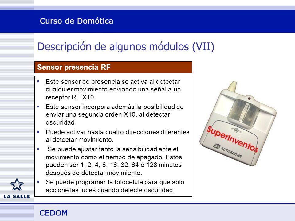 Descripción de algunos módulos (VII) Sensor presencia RF Este sensor de presencia se activa al detectar cualquier movimiento enviando una señal a un receptor RF X10.