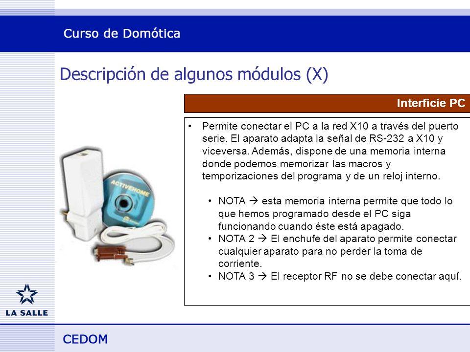 Descripción de algunos módulos (X) Interficie PC Permite conectar el PC a la red X10 a través del puerto serie.