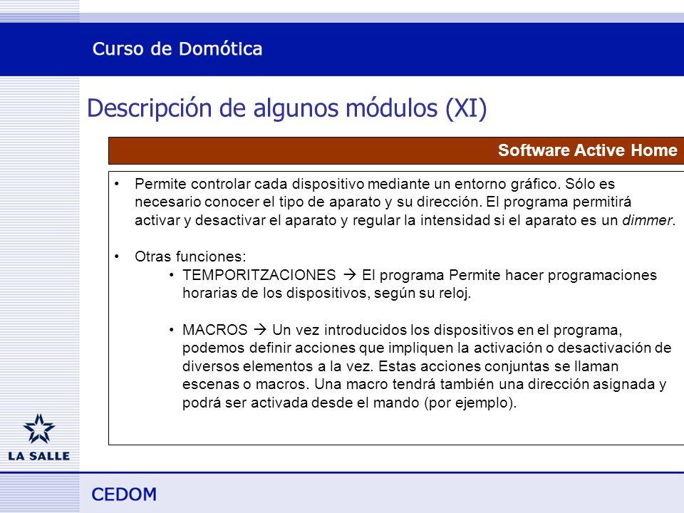 Descripción de algunos módulos (XI) Software Active Home Permite controlar cada dispositivo mediante un entorno gráfico.