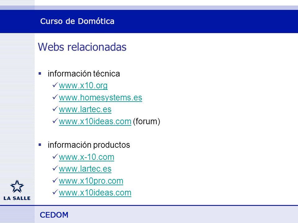 Webs relacionadas información técnica www.x10.org www.homesystems.es www.lartec.es www.x10ideas.com (forum) www.x10ideas.com información productos www.x-10.com www.lartec.es www.x10pro.com www.x10ideas.com