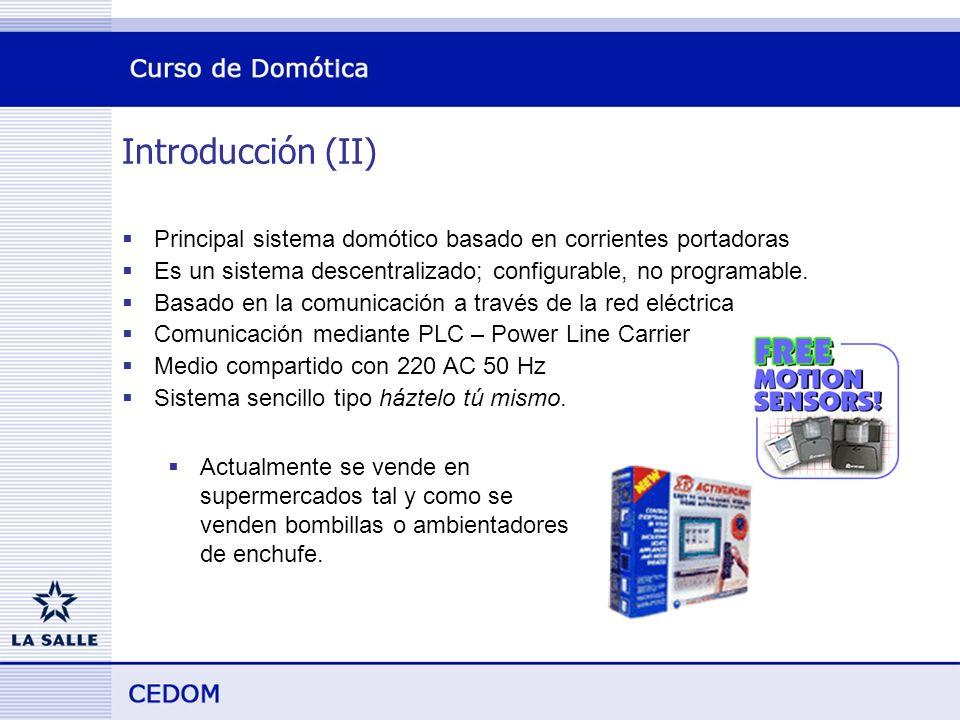 Introducción (II) Principal sistema domótico basado en corrientes portadoras Es un sistema descentralizado; configurable, no programable.