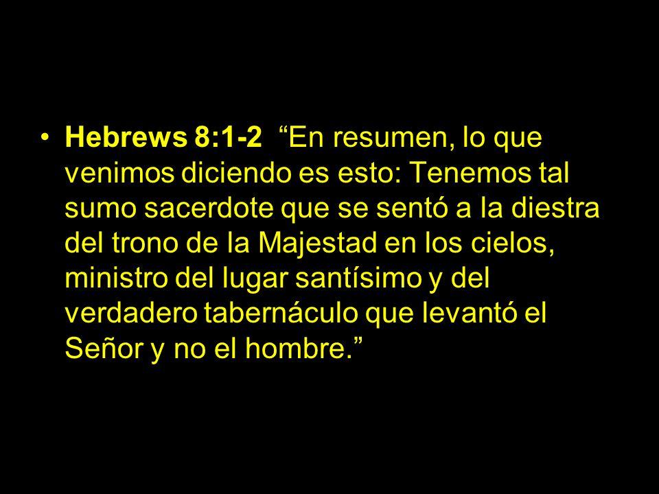 Hebrews 8:1-2 En resumen, lo que venimos diciendo es esto: Tenemos tal sumo sacerdote que se sentó a la diestra del trono de la Majestad en los cielos