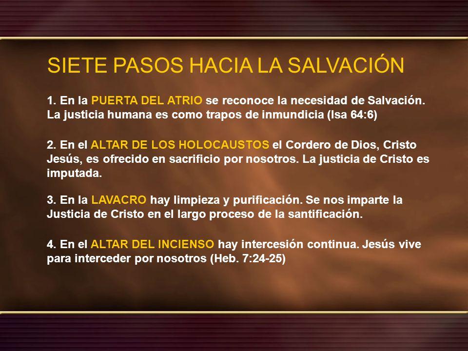 SIETE PASOS HACIA LA SALVACIÓN 1. En la PUERTA DEL ATRIO se reconoce la necesidad de Salvación. La justicia humana es como trapos de inmundicia (Isa 6
