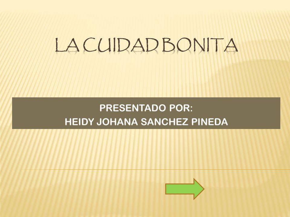 PRESENTADO POR: HEIDY JOHANA SANCHEZ PINEDA