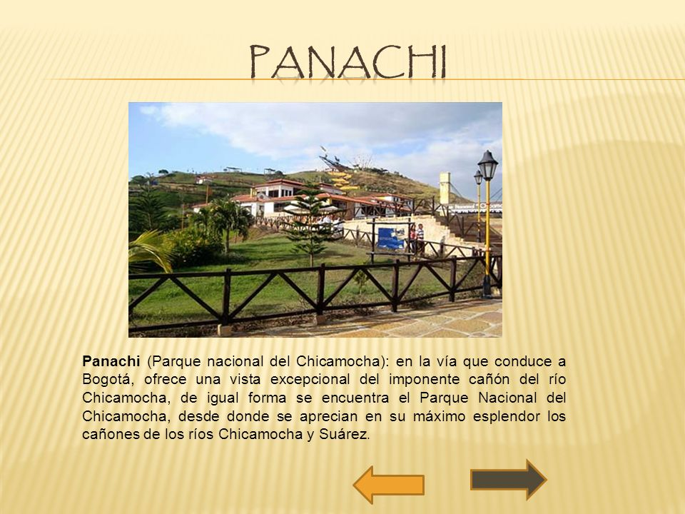 Panachi (Parque nacional del Chicamocha): en la vía que conduce a Bogotá, ofrece una vista excepcional del imponente cañón del río Chicamocha, de igua