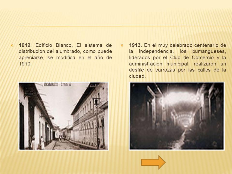 1912. Edificio Blanco. El sistema de distribución del alumbrado, como puede apreciarse, se modifica en el año de 1910. 1913. En el muy celebrado cente