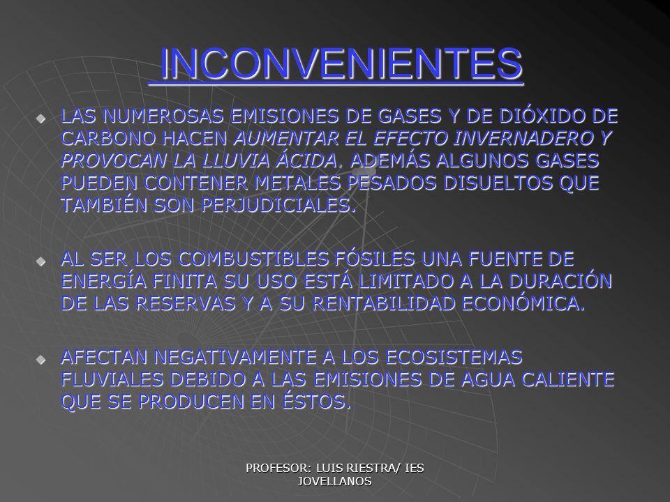 PROFESOR: LUIS RIESTRA/ IES JOVELLANOS INCONVENIENTES INCONVENIENTES LAS NUMEROSAS EMISIONES DE GASES Y DE DIÓXIDO DE CARBONO HACEN AUMENTAR EL EFECTO