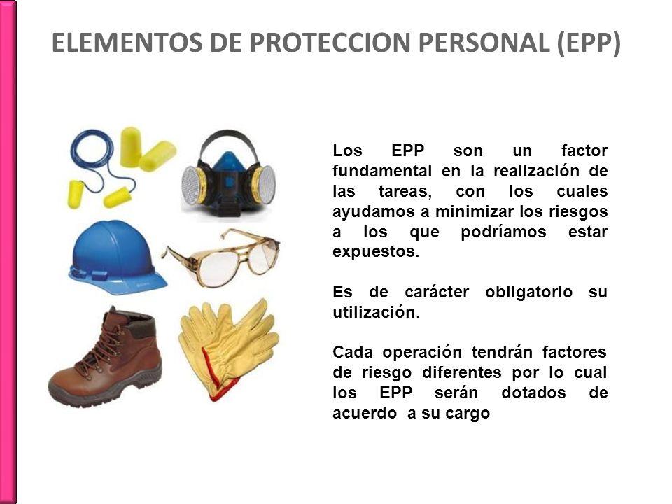 ELEMENTOS DE PROTECCION PERSONAL (EPP) Los EPP son un factor fundamental en la realización de las tareas, con los cuales ayudamos a minimizar los ries