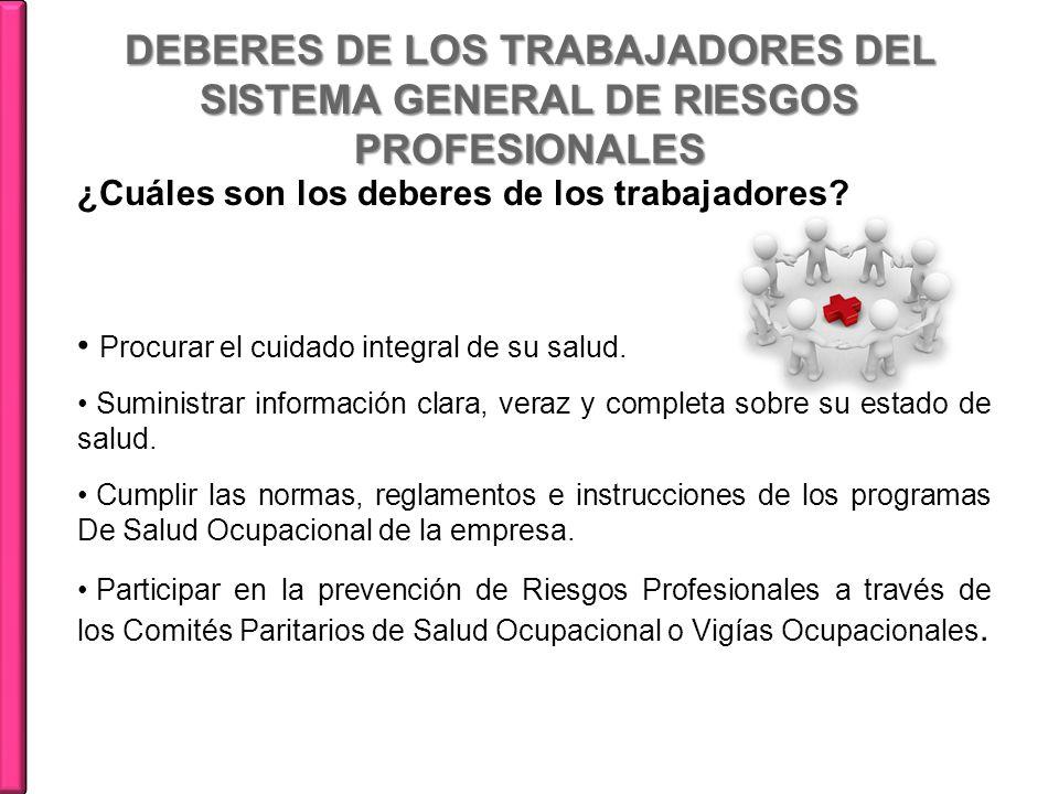 DEBERES DE LOS TRABAJADORES DEL SISTEMA GENERAL DE RIESGOS PROFESIONALES ¿Cuáles son los deberes de los trabajadores? Procurar el cuidado integral de