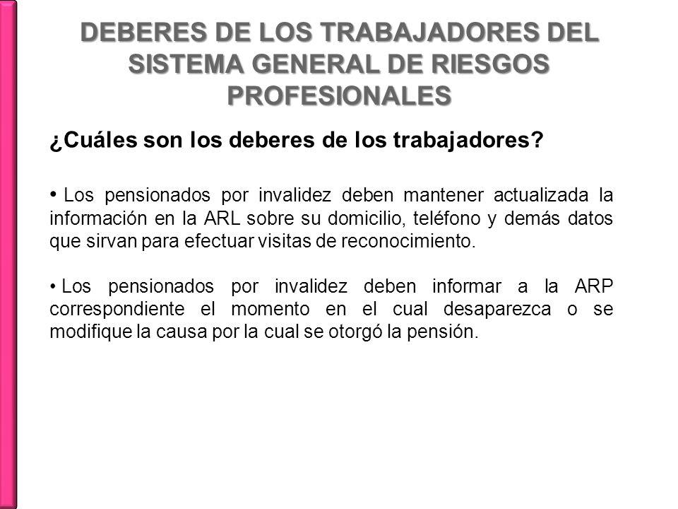 DEBERES DE LOS TRABAJADORES DEL SISTEMA GENERAL DE RIESGOS PROFESIONALES ¿Cuáles son los deberes de los trabajadores? Los pensionados por invalidez de