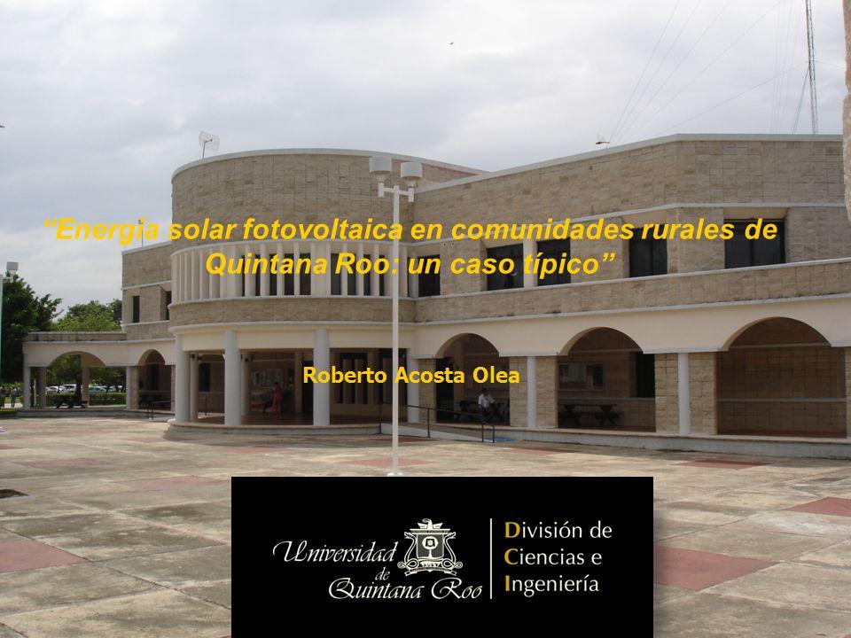 Energía solar fotovoltaica en comunidades rurales de Quintana Roo: un caso típico Roberto Acosta Olea
