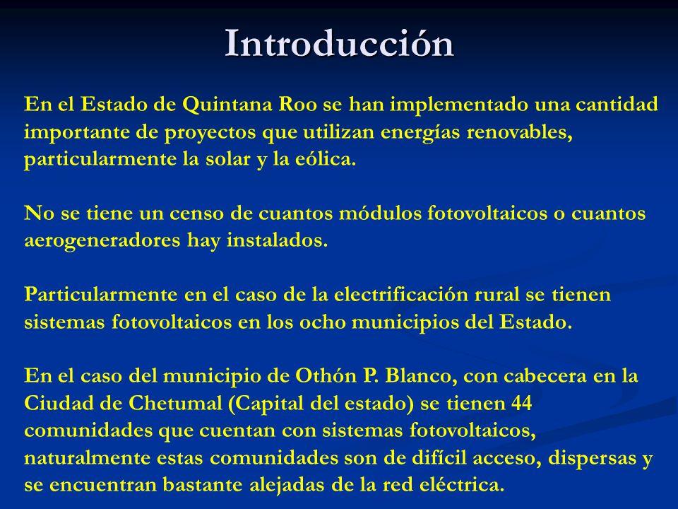 Introducción En el Estado de Quintana Roo se han implementado una cantidad importante de proyectos que utilizan energías renovables, particularmente la solar y la eólica.