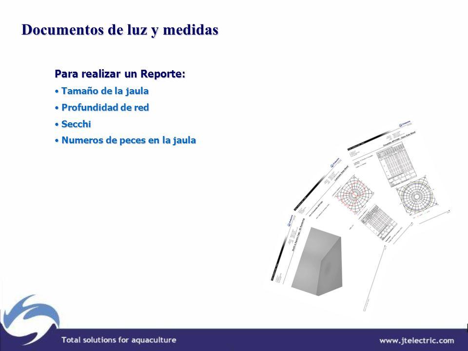 Documentos de luz y medidas Para realizar un Reporte: Tamaño de la jaula Tamaño de la jaula Profundidad de red Profundidad de red Secchi Secchi Numero
