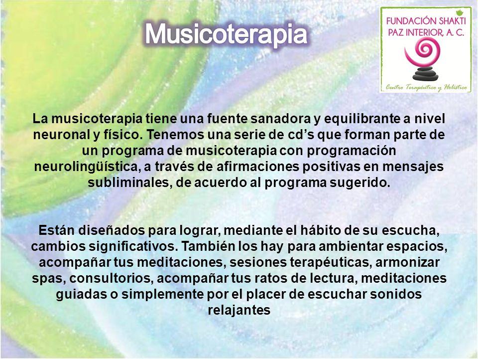 La musicoterapia tiene una fuente sanadora y equilibrante a nivel neuronal y físico. Tenemos una serie de cds que forman parte de un programa de music