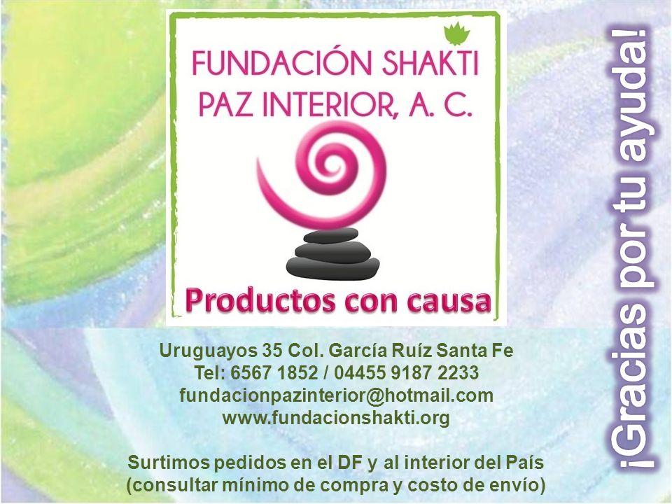 Uruguayos 35 Col. García Ruíz Santa Fe Tel: 6567 1852 / 04455 9187 2233 fundacionpazinterior@hotmail.com www.fundacionshakti.org Surtimos pedidos en e