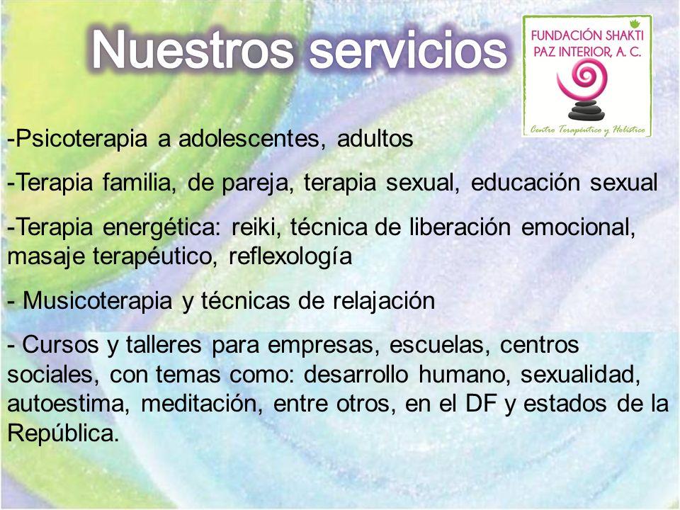 -Psicoterapia a adolescentes, adultos -Terapia familia, de pareja, terapia sexual, educación sexual -Terapia energética: reiki, técnica de liberación