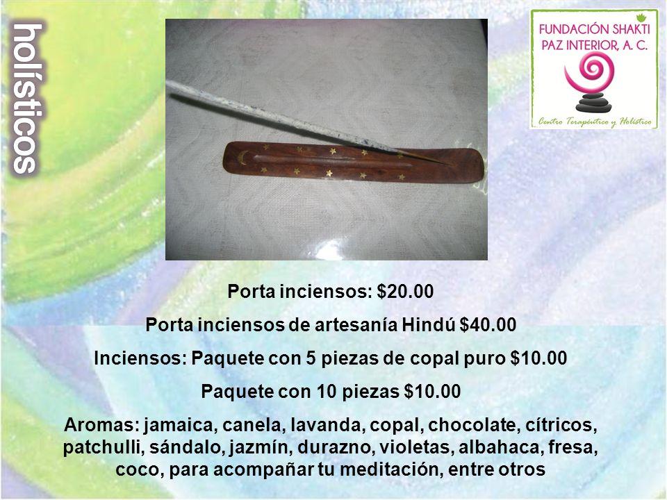 Porta inciensos: $20.00 Porta inciensos de artesanía Hindú $40.00 Inciensos: Paquete con 5 piezas de copal puro $10.00 Paquete con 10 piezas $10.00 Ar