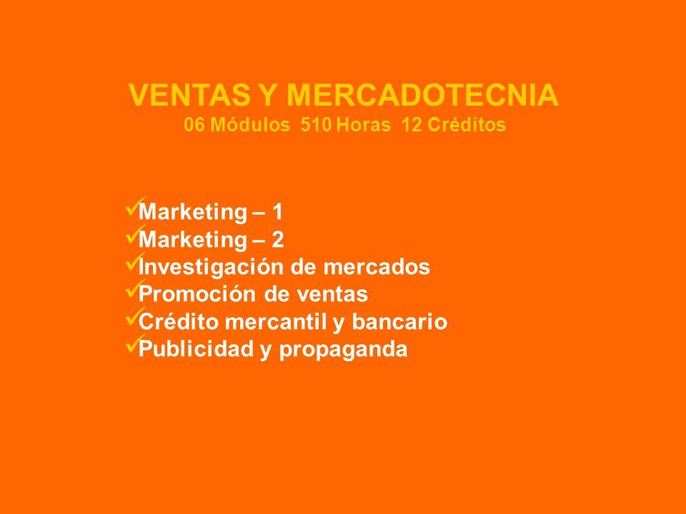 Marketing – 1 Marketing – 2 Investigación de mercados Promoción de ventas Crédito mercantil y bancario Publicidad y propaganda VENTAS Y MERCADOTECNIA