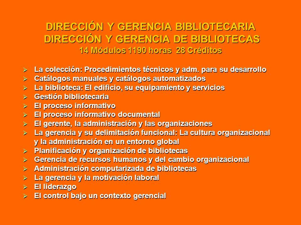 DIRECCIÓN Y GERENCIA BIBLIOTECARIA DIRECCIÓN Y GERENCIA DE BIBLIOTECAS 14 Módulos 1190 horas 28 Créditos La colección: Procedimientos técnicos y adm.