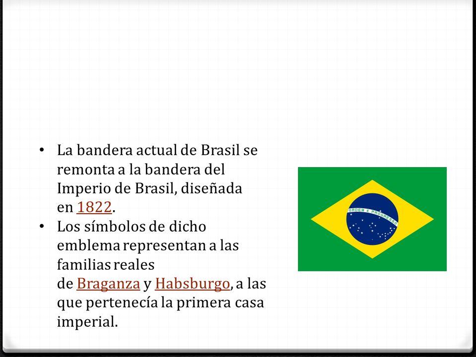 La bandera actual de Brasil se remonta a la bandera del Imperio de Brasil, diseñada en 1822.1822 Los símbolos de dicho emblema representan a las famil