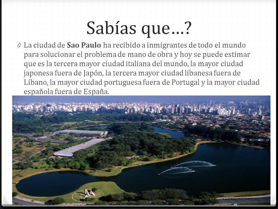 Sabías que…? 0 La ciudad de Sao Paulo ha recibido a inmigrantes de todo el mundo para solucionar el problema de mano de obra y hoy se puede estimar qu