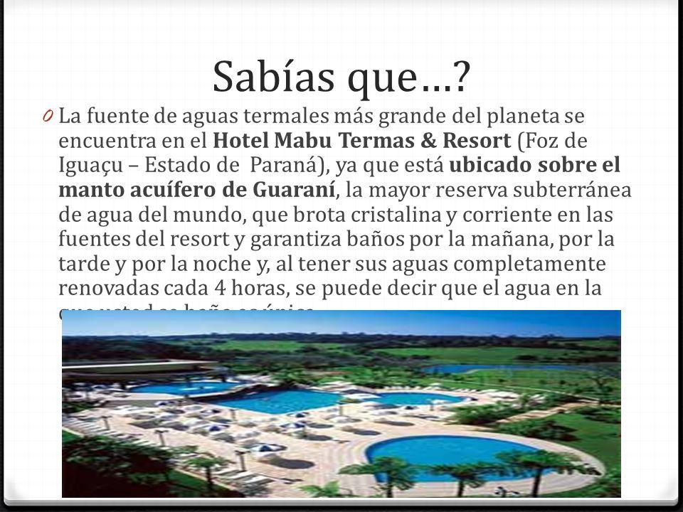 Sabías que…? 0 La fuente de aguas termales más grande del planeta se encuentra en el Hotel Mabu Termas & Resort (Foz de Iguaçu – Estado de Paraná), ya