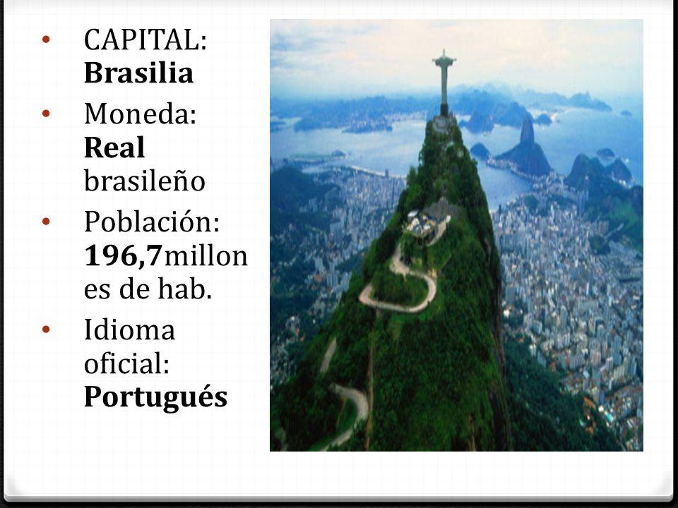 CAPITAL: Brasilia Moneda: Real brasileño Población: 196,7millon es de hab. Idioma oficial: Portugués