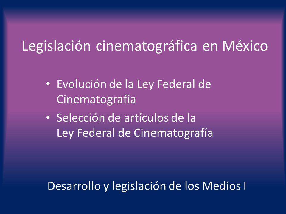 Legislación cinematográfica en México Desarrollo y legislación de los Medios I Evolución de la Ley Federal de Cinematografía Selección de artículos de