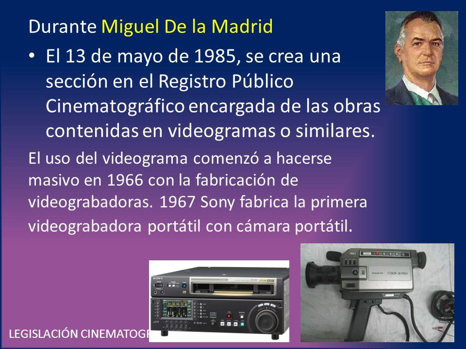 LEGISLACIÓN CINEMATOGRÁFICA EN MÉXICO Durante Miguel De la Madrid El 13 de mayo de 1985, se crea una sección en el Registro Público Cinematográfico en