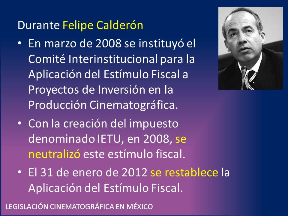 LEGISLACIÓN CINEMATOGRÁFICA EN MÉXICO Durante Felipe Calderón En marzo de 2008 se instituyó el Comité Interinstitucional para la Aplicación del Estímu