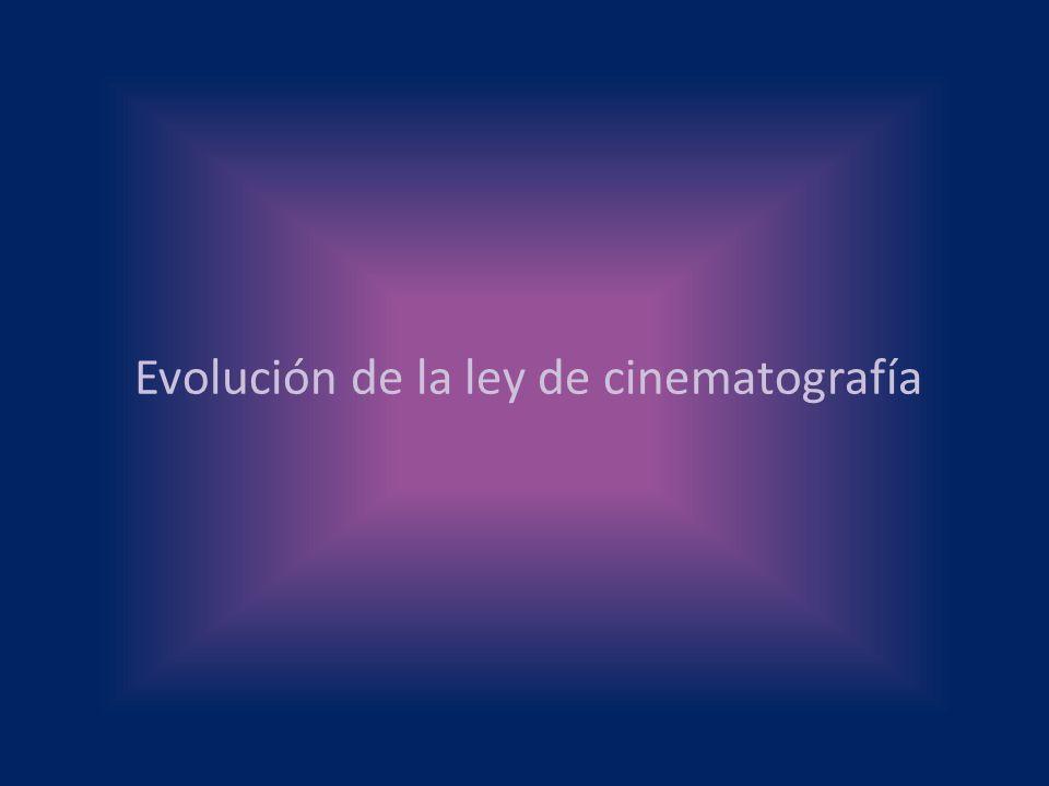Evolución de la ley de cinematografía
