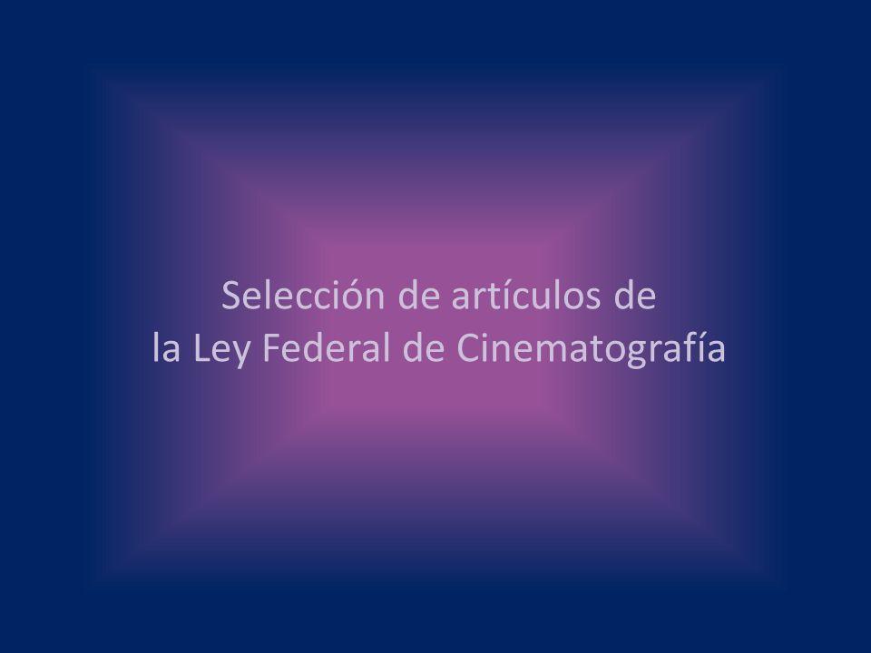Selección de artículos de la Ley Federal de Cinematografía