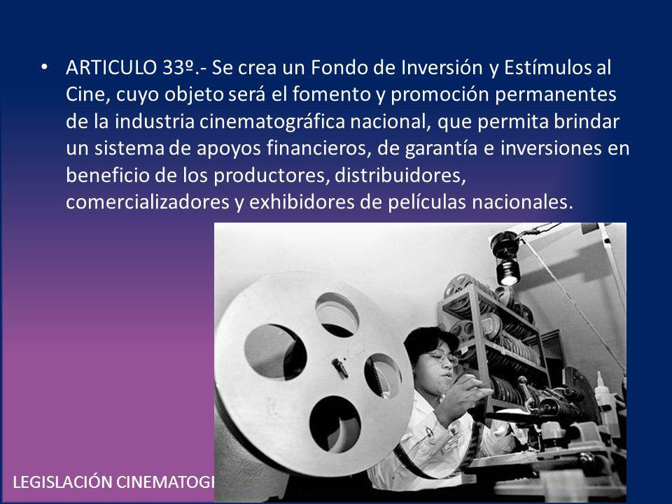 LEGISLACIÓN CINEMATOGRÁFICA EN MÉXICO ARTICULO 33º.- Se crea un Fondo de Inversión y Estímulos al Cine, cuyo objeto será el fomento y promoción perman